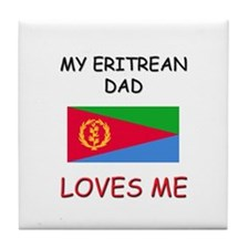 My ERITREAN DAD Loves Me Tile Coaster