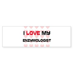 I Love My Enzymologist Bumper Bumper Sticker