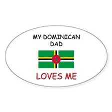My DOMINICAN DAD Loves Me Oval Decal