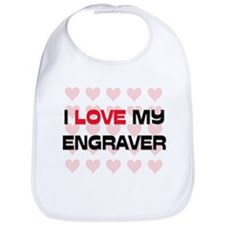 I Love My Engraver Bib