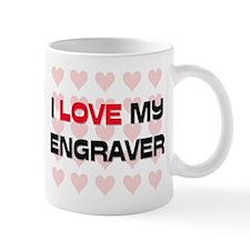 I Love My Engraver Mug