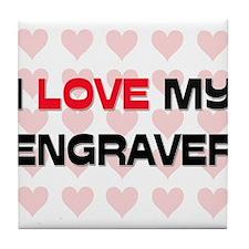 I Love My Engraver Tile Coaster