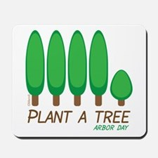 Plant A Tree - Arbor Day Mousepad