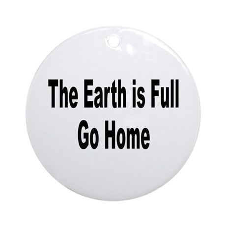 Earth Is Full Go Home Ornament (Round)