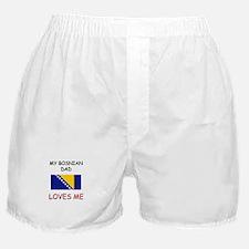 My BOSNIAN DAD Loves Me Boxer Shorts