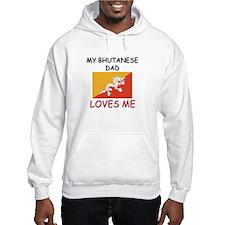 My BHUTANESE DAD Loves Me Hoodie