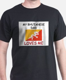 My BHUTANESE DAD Loves Me T-Shirt