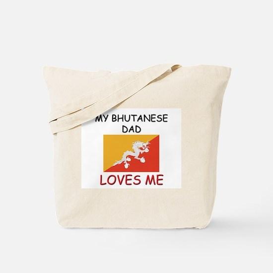 My BHUTANESE DAD Loves Me Tote Bag