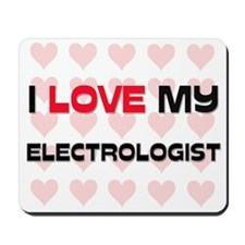 I Love My Electrologist Mousepad