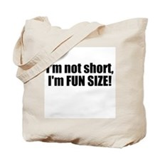 I'm Not Short, I'm Fun Size Tote Bag