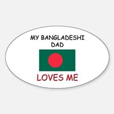 My BANGLADESHI DAD Loves Me Oval Decal