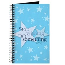 Stop Wishing and Do Something Journal