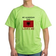 My ALBANIAN DAD Loves Me T-Shirt