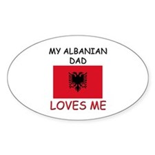 My ALBANIAN DAD Loves Me Oval Decal