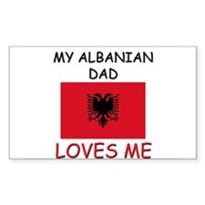 My ALBANIAN DAD Loves Me Rectangle Decal