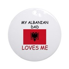 My ALBANIAN DAD Loves Me Ornament (Round)