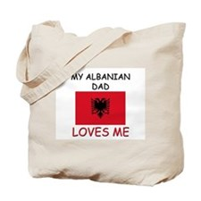 My ALBANIAN DAD Loves Me Tote Bag