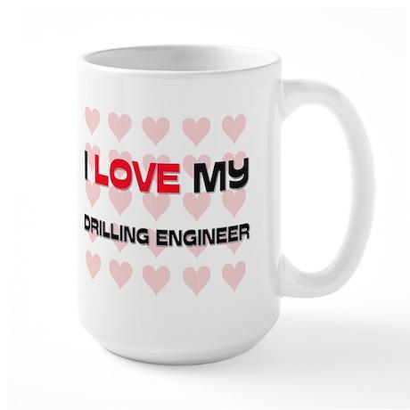 I Love My Drilling Engineer Large Mug