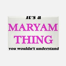 It's a Maryam thing, you wouldn't Magnets