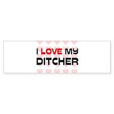I Love My Ditcher Bumper Car Sticker