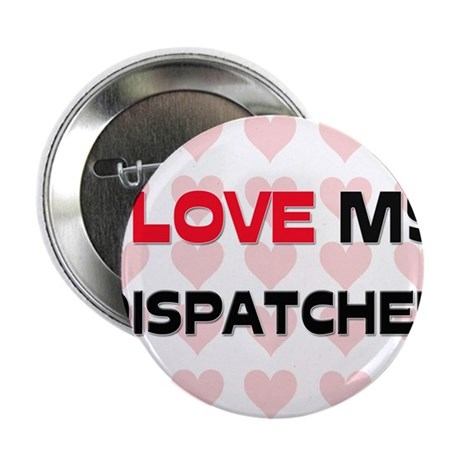 "I Love My Dispatcher 2.25"" Button"