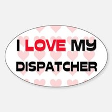 I Love My Dispatcher Oval Decal