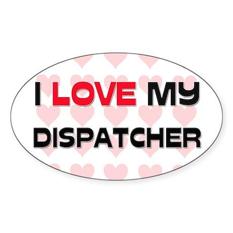 I Love My Dispatcher Oval Sticker