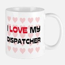 I Love My Dispatcher Mug