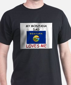 My MONTANA DAD Loves Me T-Shirt