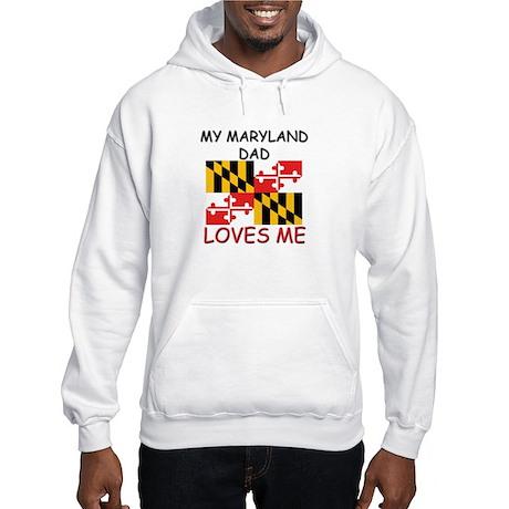My MARYLAND DAD Loves Me Hooded Sweatshirt