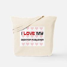I Love My Desktop Publisher Tote Bag
