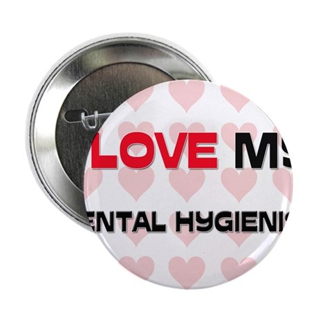 "I Love My Dental Hygienist 2.25"" Button (10 pack)"