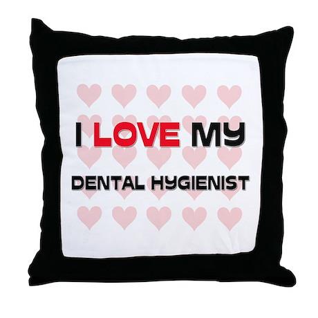 I Love My Dental Hygienist Throw Pillow