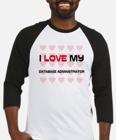 I Love My Database Administrator Baseball Jersey