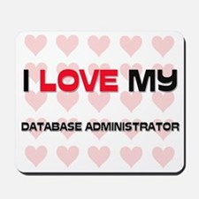 I Love My Database Administrator Mousepad