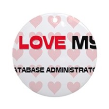 I Love My Database Administrator Ornament (Round)