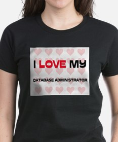 I Love My Database Administrator Tee