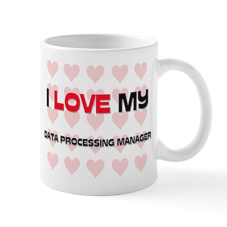 I Love My Data Processing Manager Mug