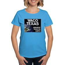 waco texas - greatest place on earth Tee