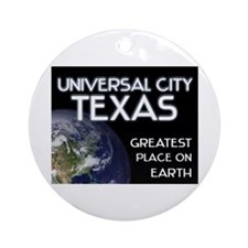 universal city texas - greatest place on earth Orn