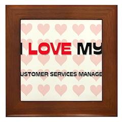 I Love My Customer Services Manager Framed Tile