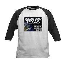 sugar land texas - greatest place on earth Tee