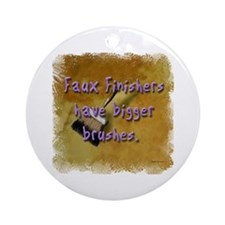 """Faux Finishers Have Bigger B Ornament (Round)"