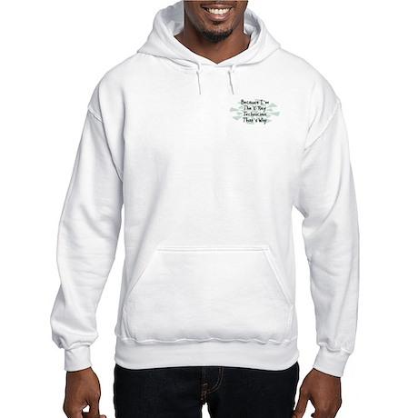 Because X-Ray Technician Hooded Sweatshirt