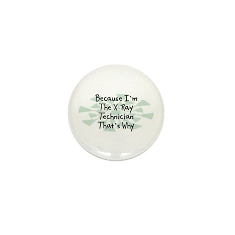 Because X-Ray Technician Mini Button (100 pack)