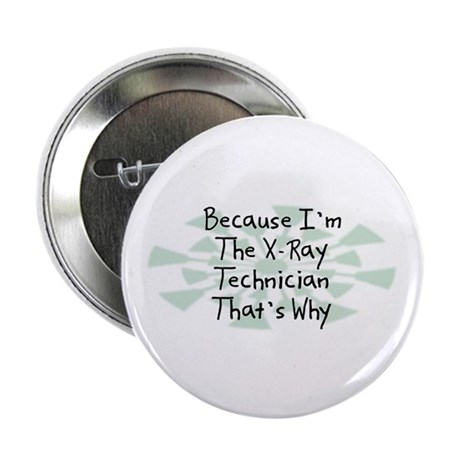"""Because X-Ray Technician 2.25"""" Button (10 pack)"""