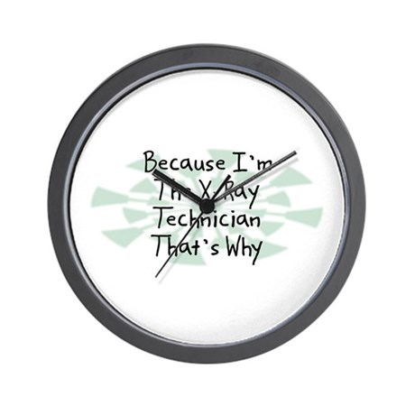 Because X-Ray Technician Wall Clock