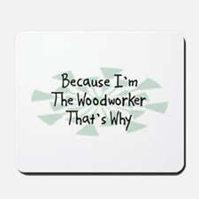 Because Woodworker Mousepad