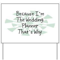 Because Wedding Planner Yard Sign