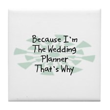 Because Wedding Planner Tile Coaster
